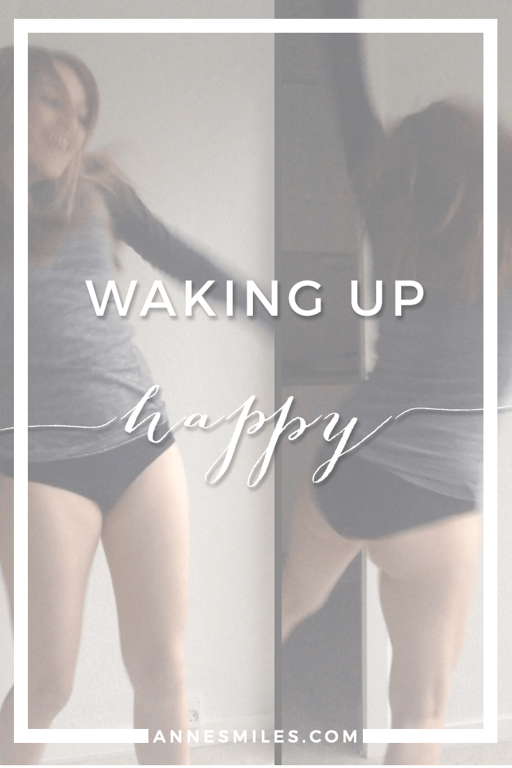 Waking up happy || How I turned a shit morning into a good day (Note: Doesn't require pants) || Click through to read more, or repin to save for later!