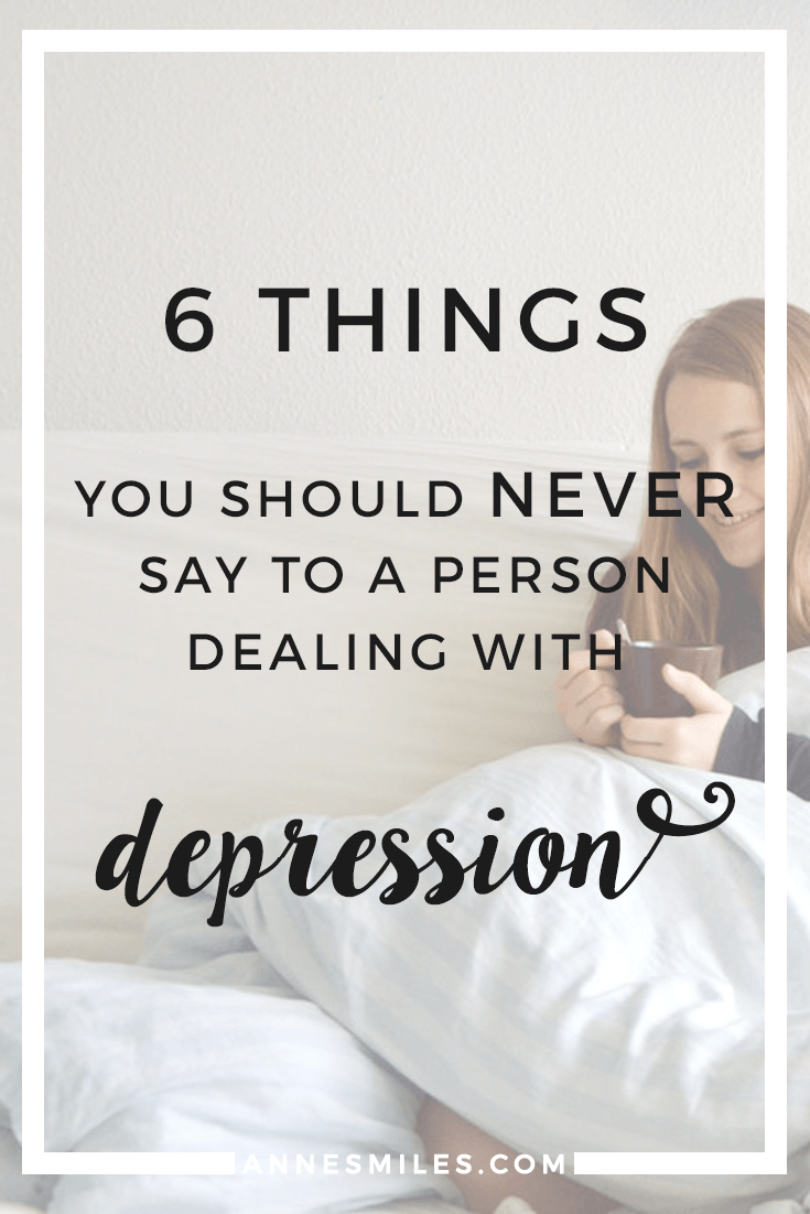 I'm very nervous about sharing this, but I think it's important to fight the stigme around mental health. So here's 6 things you should never say to a person with depression || Click through to read more, or repin to save for later!
