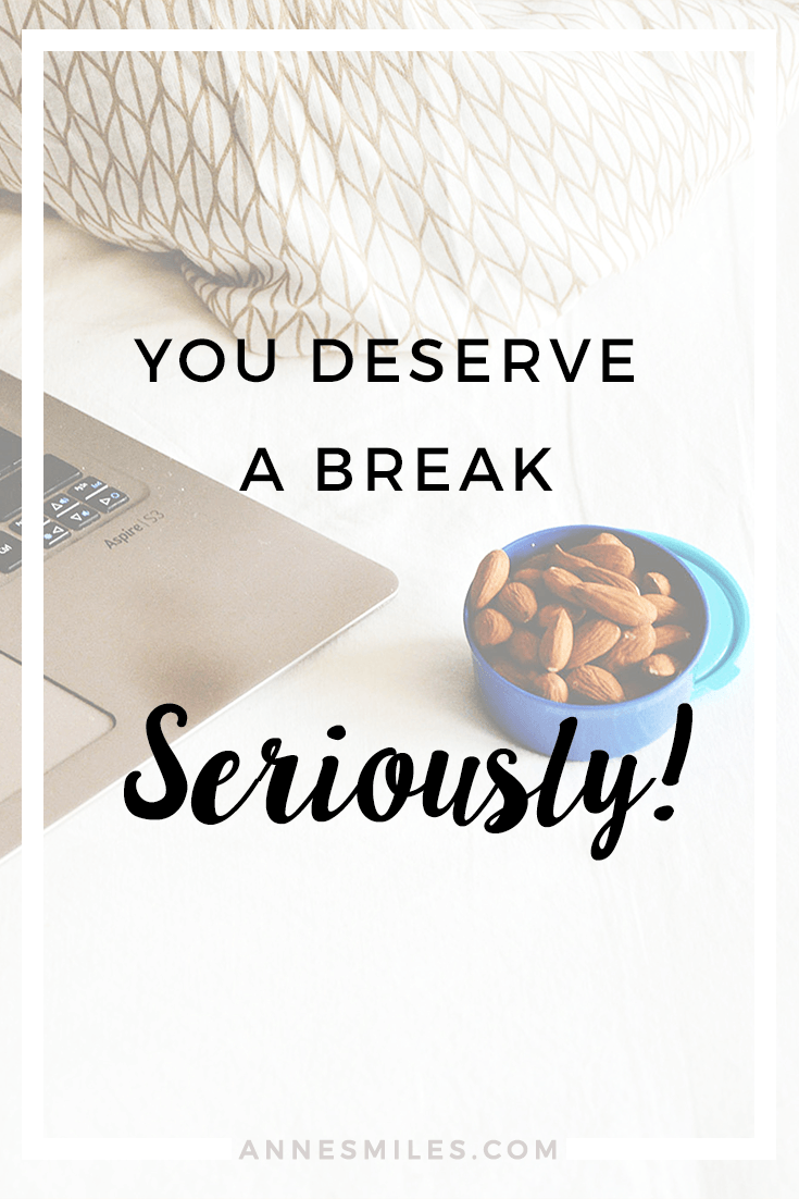 You deserve a break - Seriously! Sometimes work harder is not the only answer. Click through to read more, or repin to save for later!