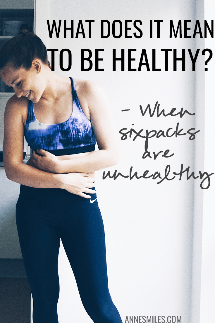 What it means to be heathy - and a story of how sixpack abs can get very unhealthy. Click through to read more, or repin to save for later!