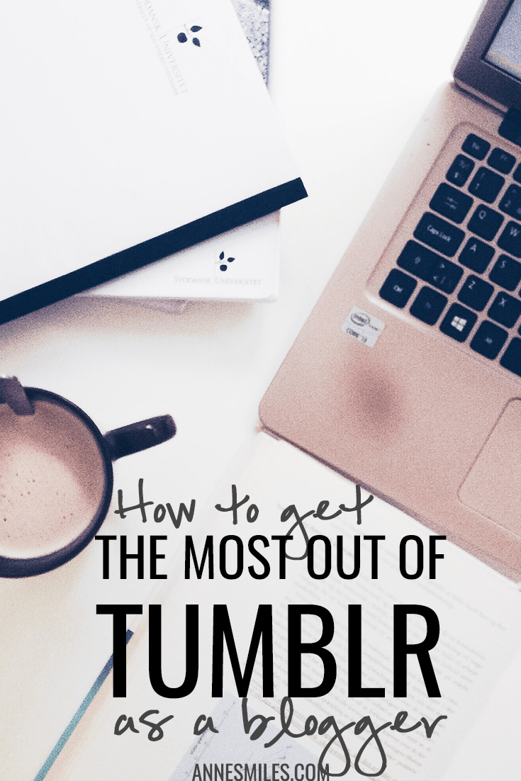 How to Get the Most Out of Tumblr As a Blogger