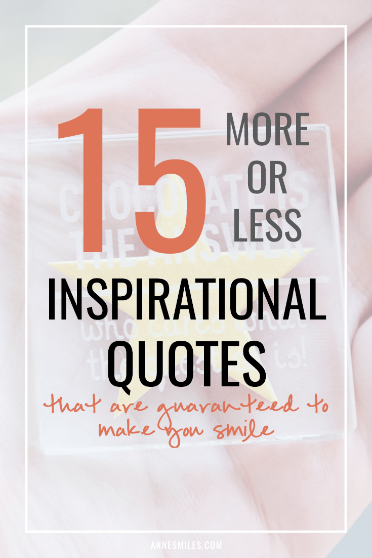 These aren't your average motivational quote, but I think they'll make you smile anyway!