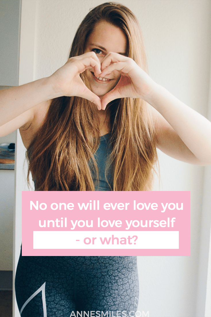 In honour of Valentine's day, we're taking a closer look at the saying 'No one will ever love you until you love yourself'... and why I think it's stupid
